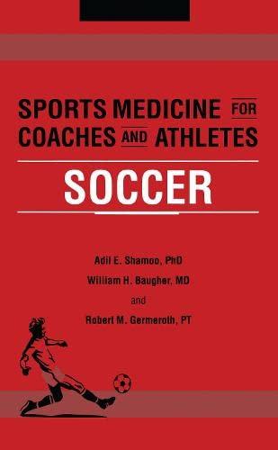 Sports Medicine for Coaches and Athletes: Soccer: Adil E. Shamoo,