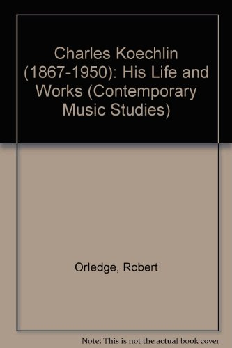 9783718606092: Charles Koechlin (1867-1950): His Life and Works (Contemporary Music Studies)