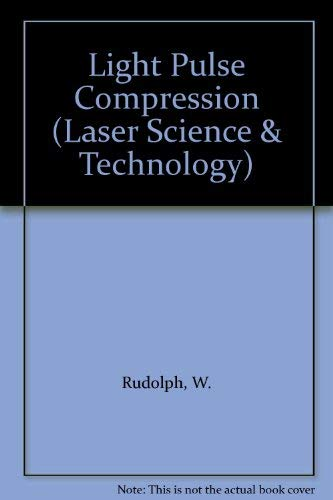 Light Pulse Compression (Laser Science & Technology): Rudolph, W.