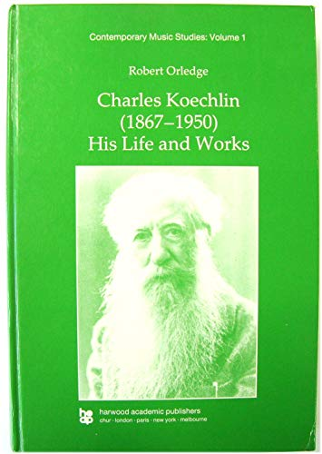 9783718648986: Charles Koechlin, 1867-1950: His Life and Works (Contemporary Music Studies, Vol. 1)
