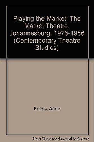Playing the Market the Market Theatre Johannesburg, 1976-1986
