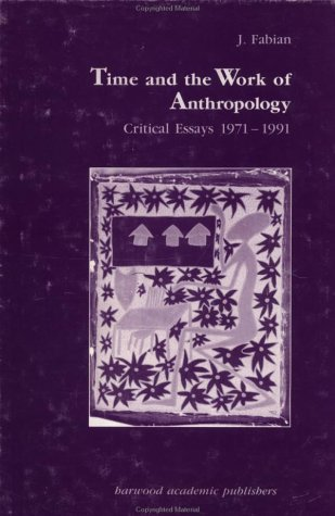 9783718651795: Time and the Work of Anthropology: Critical Essays 1971-1991 (Studies in Anthropology and History)