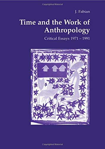 9783718652228: Time and the Work of Anthropology: Critical Essays 1971-1981 (Studies in Anthropology and History)
