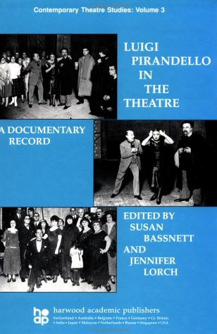 Luigi Pirandello in the Theatre: A Documentary: Susan Bassnett-McGuire
