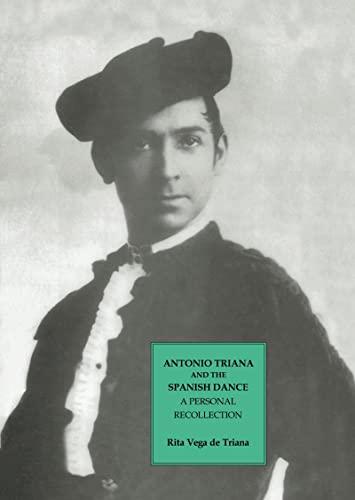 Antonio Triana and the Spanish Dance. A personal recollection.: TRIANA, RITA VEGA DE.