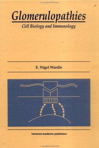 Glomerulopathies: Cell Biology and Immunology: E. Nigel WARDLE