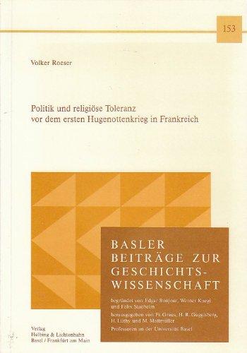Politik und religiöse Toleranz vor dem ersten Hugenottenkrieg in Frankreich (Band 153) (Basler ...