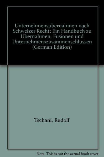 Unternehmensübernahmen nach Schweizer Recht. Ein Handbuch zu Übernahmen, Fusionen und ...