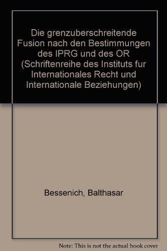 9783719011659: Die grenzüberschreitende Fusion nach den Bestimmungen des IPRG und des OR. Universität Basel. Institut für Internationales Recht und Internationale Beziehungen: Schriftenreihe ; Bd. 50
