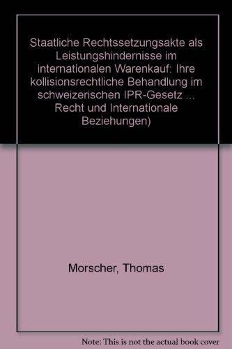 Staatliche Rechtssetzungsakte als Leistungshindernisse im internationalen Warenkauf. Ihre ...