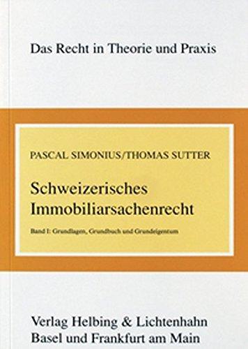 Schweizerisches Immobiliarsachenrecht: Band I: Grundlagen, Grundbuch und Grundeigentum: Simonius, ...