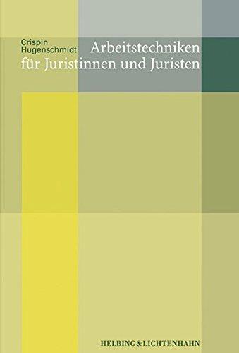 Arbeitstechniken für Juristinnen und Juristen Hugenschmidt, Crispin F. M.