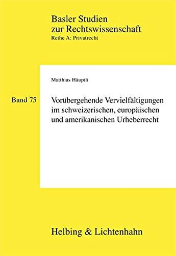 Vorübergehende Vervielfältigungen im schweizerischen, europäischen und ...