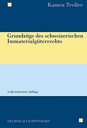 Grundzüge des schweizerischen Immaterialgüterrechts: Kamen Troller