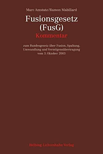 Fusionsgesetz (FusG): Kommentar zum Bundesgesetz über Fusion, Spaltung, Umwandlung und ...