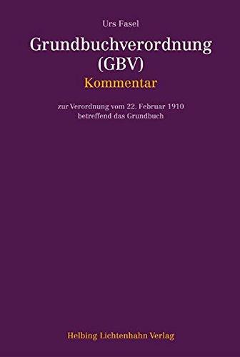 Kommentar zur Grundbuchverordnung (GBV) Kommentar zur Verordnung: Fasel, Urs