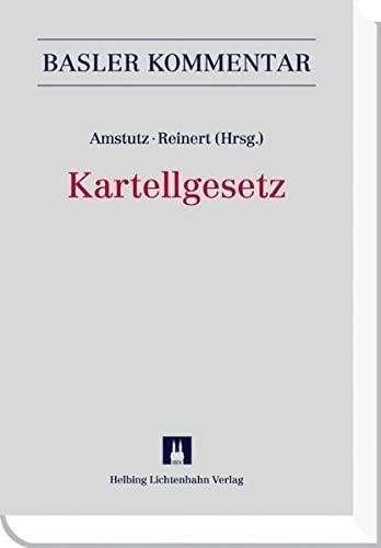 Kartellgesetz (KG) (Basler Kommentar) Amstutz, Marc; Reinert, Mani; Bangerter, Simon; Bilger, ...