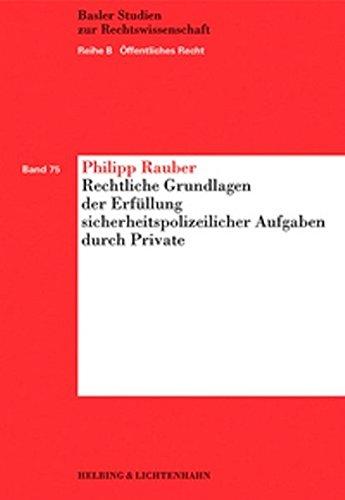 Rechtliche Grundlagen der Erfüllung sicherheitspolizeilicher Aufgaben durch Private: Philipp ...