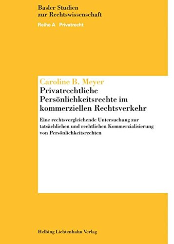 Privatrechtliche Persönlichkeitsrechte im kommerziellen Rechtsverkehr: Caroline B Meyer