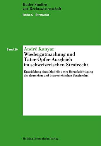 Wiedergutmachung und Täter-Opfer-Ausgleich im schweizerischen Strafrecht: André Kanyar