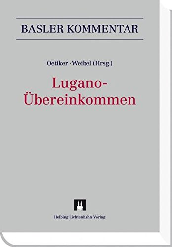 Lugano-Übereinkommen (LugÜ) (Basler Kommentar) Oetiker, Christian; Weibel, Thomas; Augsburger, ...