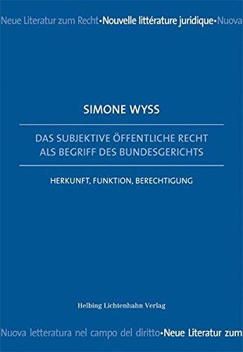 Das subjektive öffentliche Recht als Begriff des Bundesgerichts: Herkunft, Funktion, Berechtigung (...
