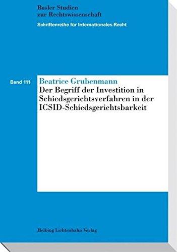 Der Begriff der Investition in Schiedsgerichtsverfahren in der ICSID-Schiedsgerichtsbarkeit: ...