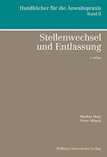 Stellenwechsel und Entlassung (Handbücher für die Anwaltspraxis) Metz, Markus; Münch, Peter; ...