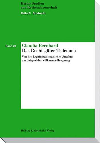 Das Rechtsgüter-Trilemma: Von der Legitimität staatlichen Strafens am Beispiel der ...