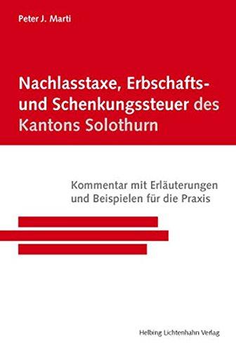 Nachlasstaxe, Erbschafts- und Schenkungssteuer des Kantons Solothurn: Peter J. Marti