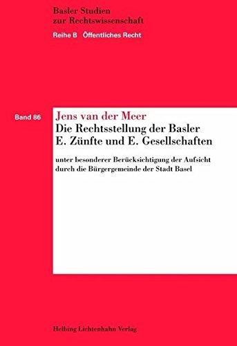Die Rechtsstellung der Basler E. Zunfte und E. Gesellschaften unter besonderer Berucksichtigung der...