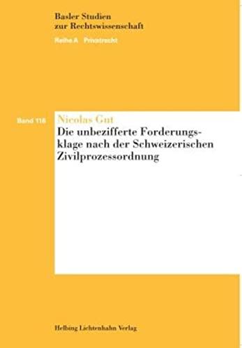 Die unbezifferte Forderungsklage nach der Schweizerischen Zivilprozessordnung: Gut, Nicolas:
