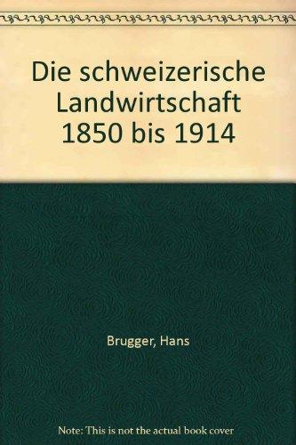 Die schweizerische Landwirtschaft 1850 bis 1914 (German Edition): Brugger, Hans
