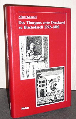 Des Thurgaus erste Druckerei zu Bischofszell 1792-1800: Knoepfli, Albert