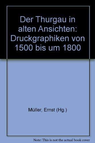 Der Thurgau in alten Ansichten. Druckgraphiken von: Ernst Müller
