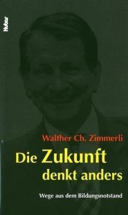 Die Zukunft denkt anders: Wege aus dem Bildungsnotstand: Zimmerli, Walther C.