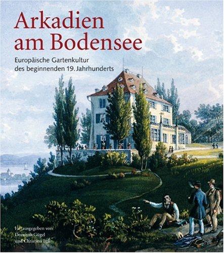 9783719313890: Arkadien am Bodensee: Europäische Gartenkultur des beginnenden 19. Jahrhunderts