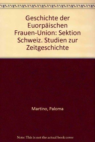 Geschichte der Euorpäischen Frauen-Union: Sektion Schweiz. Studien zur Zeitgeschichte: Paloma ...