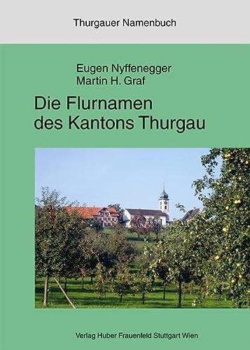 Thurgauer Namenbuch. Die Flurnamen des Kantons Thurgau Nyffenegger, Eugen; Graf, Martin H; Bandle, ...