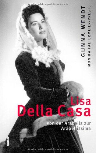 Lisa Della Casa: Von der Arabella zur Arabellissima - Gunna Wendt