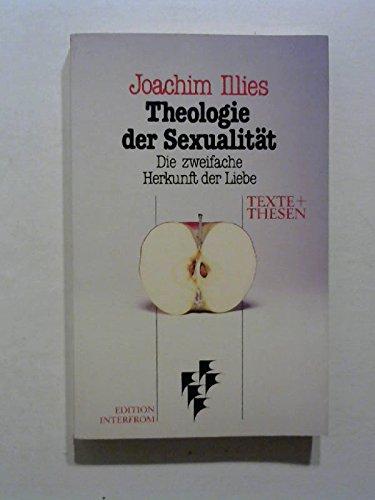 Theologie der Sexualitat: Die zweifache Herkunft der Liebe (Texte + Thesen) (German Edition): ...