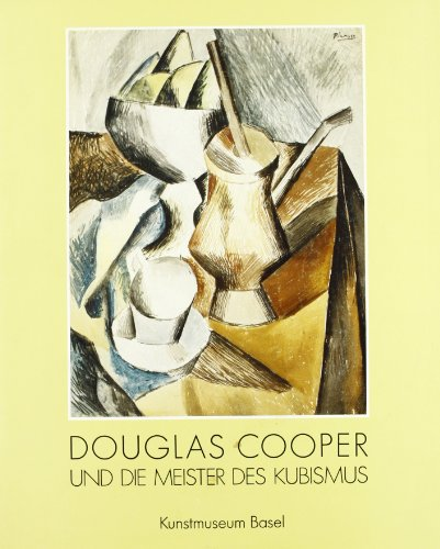 DOUGLAS COOPER UND DIE MEISTER DES KUBISMUS. KUNSTMUSEUM BASEL. DOUGLAS COOPER AND THE MASTERS OF...