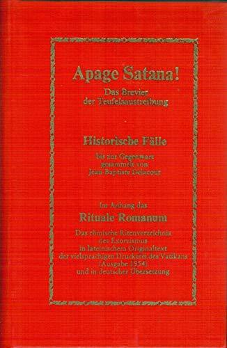 9783720511230: Apage Satana!: Das Brevier der Teufelsaustreibung : historische Fälle bis zur Gegenwart : im Anh. das Rituale Romanum, das römische Ritenverzeichnis ... (Raritäten, Kuriositäten) (German Edition)