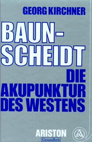 Baunscheidt - die Akupunktur des Westens. Gesund durch Hautreizbehandlung Kirchner, Georg: Kirchner...