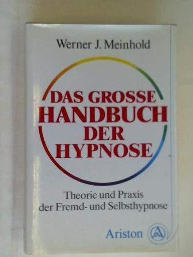 9783720512060: Das grosse Handbuch der Hypnose. Theorie und Praxis der Fremd- und Selbsthypnose