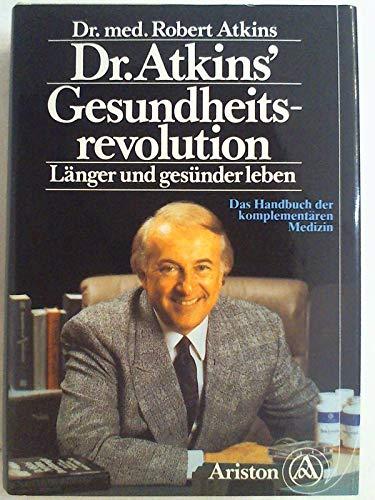 Dr. Atkins Gesundheitsrevolution. Länger und gesünder leben mit der komplementären Medizin. (3720515710) by Robert C. Atkins