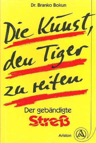 Die Kunst, den Tiger zu reiten. Der: Bokun, Branko: