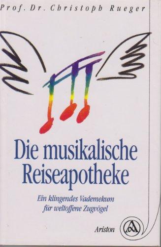 Die musikalische Reiseapotheke. Ein klingendes Vademekum für: Rueger, Christoph