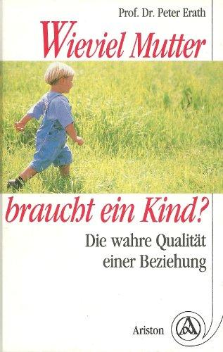 9783720517874: Wieviel Mutter braucht ein Kind?. Die wahre Qualität einer Beziehung