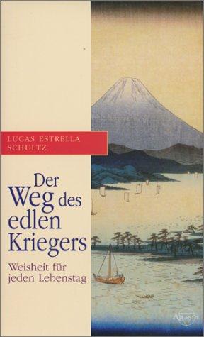 Der Weg des edlen Kriegers - Weisheit: Schultz, Lucas Estrella